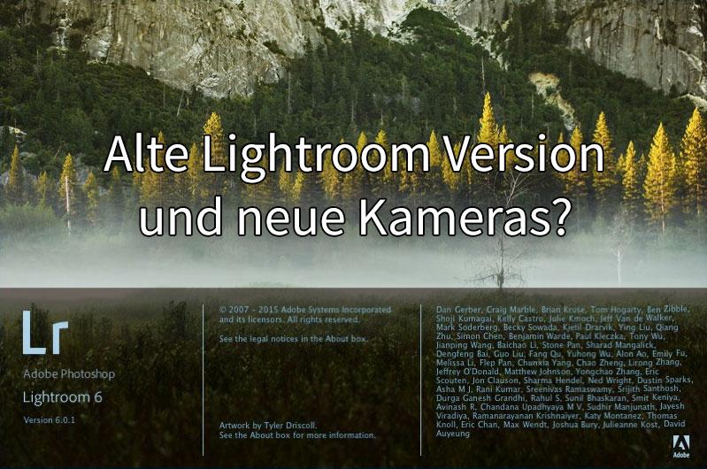 Alte Lightroom Version und neue Kameras?